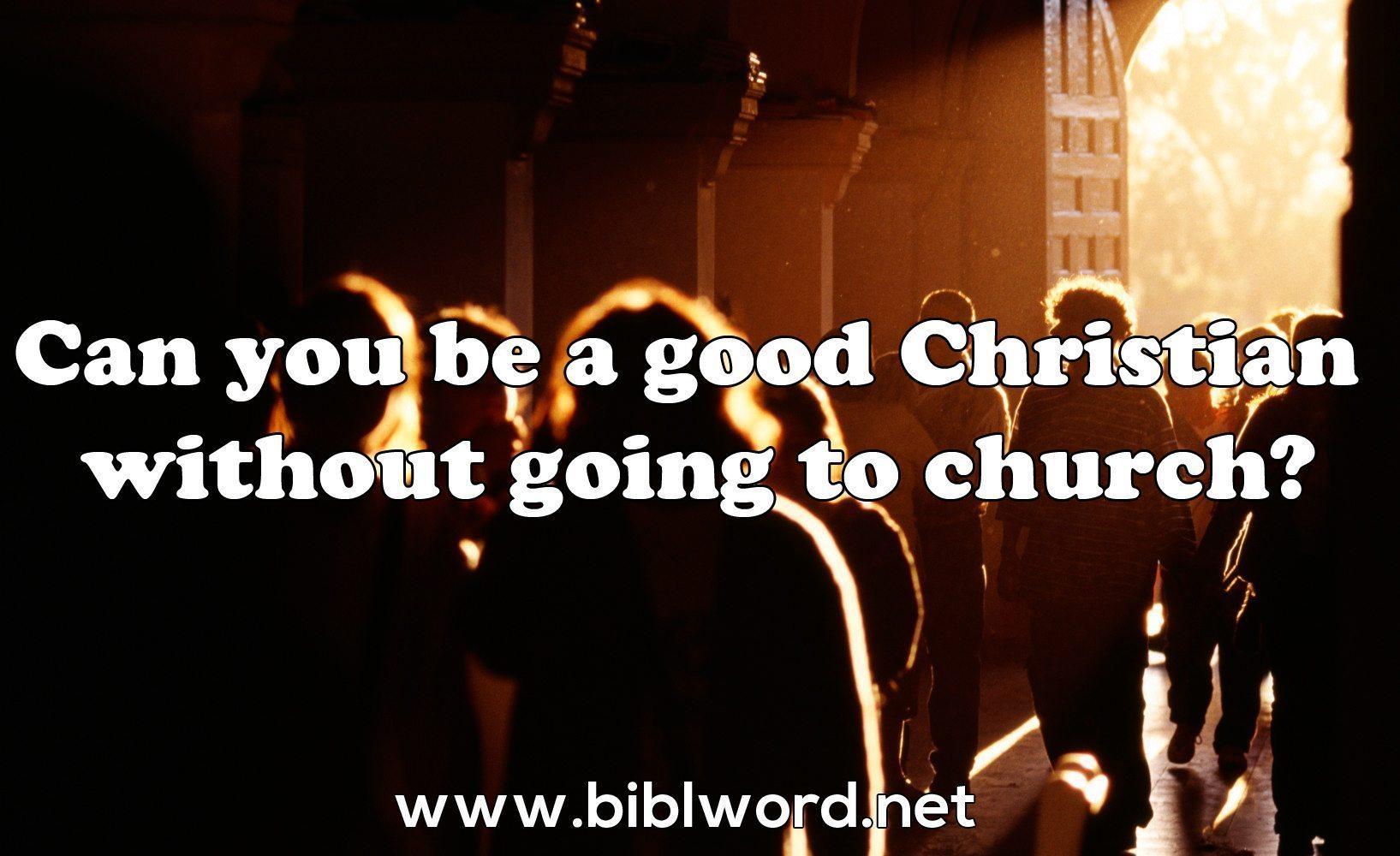 ¿Puedo ser un buen cristiano sin ir a la iglesia?
