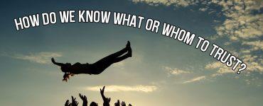 ¿Cómo sabemos en qué o en quién confiar?