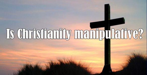 ¿Es el cristianismo manipulador?