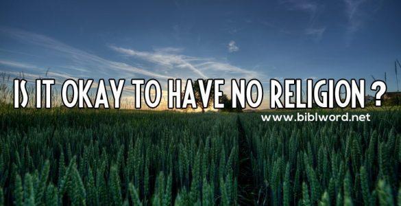 ¿Está bien no tener ninguna religión?
