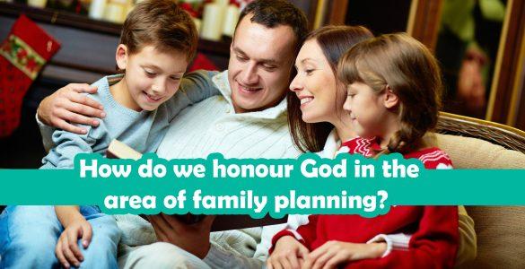 Tu pregunta: ¿Cómo podemos honrar a Dios el el área de la planificación familiar?
